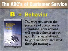 The ABC's of Customer Service. B = Behavior. View the entire video tutorial on YouTube - https://www.youtube.com/watch?v=Ai3TiGmFhTs