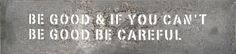 """Words to live by. """"Be good and If You Can't Be Good Be Careful"""" Metal Sign"""