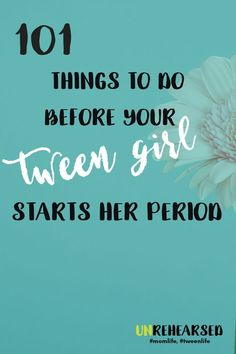101 things to do before your tween girl starts her period.