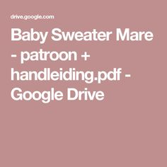 Baby Sweater Mare - patroon + handleiding.pdf - Google Drive