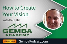 GA 148   How to Create Your Vision with Paul Hill #Leadership  #Lean  #LeanManufacturing  #Manufacturing  #podcast  #Productivity