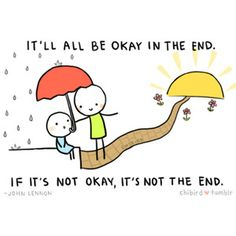 "A cute illustration from Chibird. ""It will all be okay in the end. Cheer Up Quotes, Happy Quotes, Great Quotes, Quotes To Live By, Me Quotes, Motivational Quotes, Inspirational Quotes, The Words, Positive Vibes"