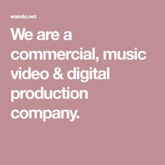 We are a commercial, music video & digital production company.