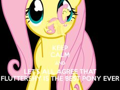 KEEP CALM AND LET'S ALL AGREE THAT FLUTTERSHY IS THE BEST PONY EVER