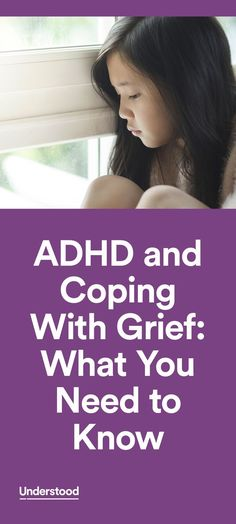 Many people have trouble coping with death and grief. For some kids with ADHD (also known as ADD), it can be especially hard. They may have trouble managing the intense feelings and new situations that often come with grieving. And you may have to respond to behavior that's unpredictable or inappropriate while trying to cope with your own loss.
