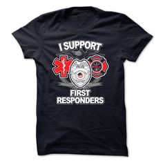 Nice T-shirts  I Support First Responders - (3Tshirts)  Design Description: We all love our First Responders and this shirts shows your support for each and every first responder there is.  If you do not utterly love this design, you'll SEARCH your f... - http://tshirttshirttshirts.com/automotive/best-tshirts-i-support-first-responders-3tshirts.html -  #shirts