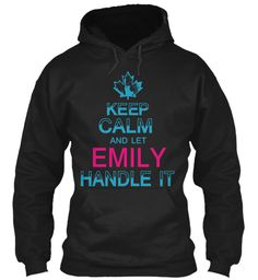 Keep Calm And Let Emily Handle It Black Sweatshirt Front