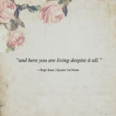"Best Inspirational  Quotes About Life    QUOTATION – Image :    Quotes Of the day  – Life Quote  ""and here you are living despite it all."" ―Rupi Kaur  Sharing is Caring – Keep QuotesDaily up, share this quote !"