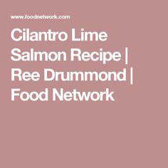 Cilantro Lime Salmon Recipe | Ree Drummond | Food Network