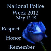 National Police Week, May 13-19, 2012~Respect, Honor, Remember