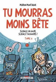 MONTAIGNE, Marion. Tu mourras moins bête : 3.Science un jour, science toujours ! Paris : Delcourt, 2014. BD MON