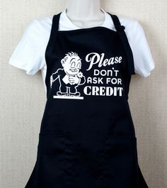 Please Don't Ask For Credit Apron    $25.00