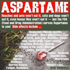 Aspartame: even dogs / cats / flies will not eat it but our gov. FDA feeds it to us!! list of side effects