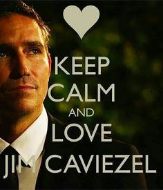 Jim Caviezel, Real Man, My Man, Keep Calm And Love, Love You, John Reese, The Big Lebowski, Person Of Interest, Crazy Life