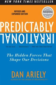 Predictably Irrational, Revised and Expanded Edition: The Hidden Forces That Shape Our Decisions: Dan Ariely: How do we make decisions? How much do we do because others have done it, we think it will work for us, it was the right thing to do? Reading Lists, Book Lists, Reading Den, Ernst Hemingway, Books To Read, My Books, Behavioral Economics, Psychology Books, Behavioral Psychology