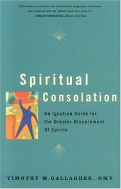 Spiritual Consolation: An Ignatian Guide for Greater Discernment by Timothy M. Gallagher. $13.47. Publication: April 1, 2007. Author: Timothy M. Gallagher. Publisher: Crossroad Publishing Company (April 1, 2007)