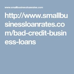http://www.smallbusinessloanrates.com/bad-credit-business-loans