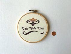 "Embroidery hoop art  ""Ugly Girls Club"""