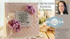 Tutorial on Scrunched Flowers using Spellbinders Garden Blooms die templates.