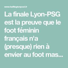 La finale Lyon-PSG est la preuve que le foot féminin français n'a (presque) rien à envier au foot masculin