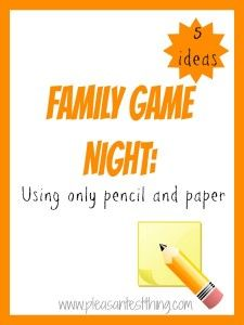 Family Game Night: 5 Ideas ~:: The Pleasantest Thing ::~ Family games mean joking, laughing, and good-natured teasing. This list of 5 games are all time-tested winners in my family. You won't need to buy anything- each game needs only paper and pencil. These games are all fun for the whole family.