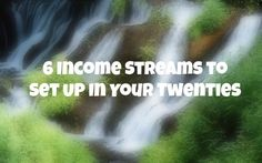 Here are six different income streams you should be setting up in your twenties to build real wealth.