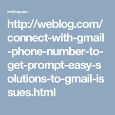 http://weblog.com/connect-with-gmail-phone-number-to-get-prompt-easy-solutions-to-gmail-issues.html