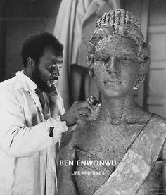 TRIP DOWN MEMORY LANE: BEN ENWONWU: THE IGBO`S PAN-AFRICANIST SCULPTOR, PAINTER AND AFRICA`S GREATEST ARTIST
