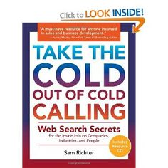 Take The Cold Out of Cold Calling- Web Search Secrets for the Inside INfo on Companies, Industries, and People By Sam Richter Marketing/Research/Business Book Club Books, Good Books, Sales Prospecting, Cold Calling, Sales Process, Book Names, Sales Strategy, Sales And Marketing, Media Marketing