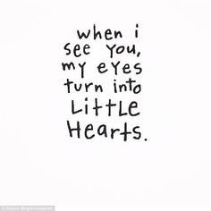 """When I see you, my eyes turn into little hearts."" — Anonymous"