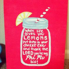 when life gives you lemons put them in your sweet tea and thank God that you're a GPhiB