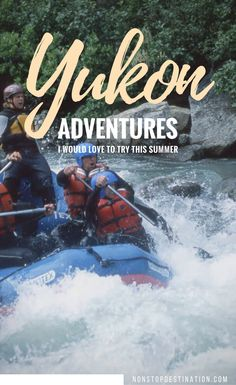 5 Yukon Adventures I would love to try this summer - Things to do in the Yukon - Non Stop Destination Honduras, Ottawa, Costa Rica, Ontario, Travel Guides, Travel Tips, Vancouver, Toronto, Backpacking Canada