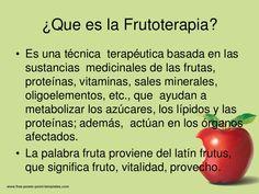 ¿Que es la Frutoterapia?• Es una técnica terapéutica basada en las  sustancias medicinales de las frutas,  proteínas, vita...