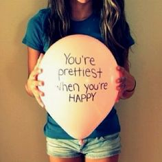 I'm not sure about prettiest but I think you're at your most attractive when you're happy!
