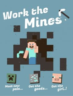 Entered into a Minecraft design competition; this was inspired by vintage travel posters and countless hours searching for virtual diamonds.  - Nathan Joyce    Do you like this poster? - Come to Poster VineVine.com and Vote It To The Front Page - if not then Vote It Down.  via: http://www.postervine.com/work-the-mines-poster/