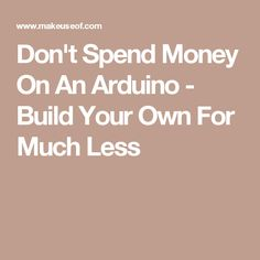 Don't Spend Money On An Arduino - Build Your Own For Much Less