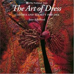 The Art of Dress : Clothes and Society, 1500-1914: JANE ASHELFORD: 9780707801858: Amazon.com: Books  My cover is different, but the same book.  Nice color photographs and prints but more verbage than illustrations.