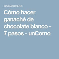 Cómo hacer ganaché de chocolate blanco - 7 pasos - unComo