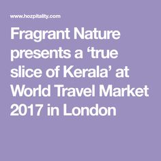 Fragrant Nature presents a 'true slice of Kerala' at World Travel Market 2017 in London