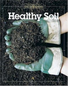 Healthy Soil (The Best of Fine Gardening) « LibraryUserGroup.com – The Library of Library User Group