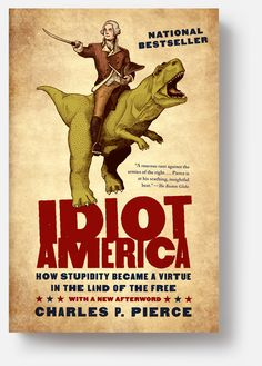 """Read """"Idiot America How Stupidity Became a Virtue in the Land of the Free"""" by Charles P. Pierce available from Rakuten Kobo. NATIONAL BESTSELLER The three Great Premises of Idiot America: · Any theory is valid if it sells books, soaks up ratings. John Gall, Michael Moore, Country Music Videos, Land Of The Free, Reading Lists, Stupid, Books To Read, How To Become, Theory"""