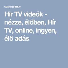 Hir TV videók - nézze, élőben, Hír TV, online, ingyen, élő adás