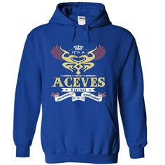 its an ACEVES Thing You Wouldnt Understand  - T Shirt, Hoodie, Hoodies, Year,Name, Birthday