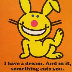 Happy Bunny: I have a dream. Funny Happy, The Funny, Happy Bunny Quotes, Evil Bunny, Bunny Birthday, Seriously Funny, Funny Bunnies, Sarcastic Quotes, Funny Quotes