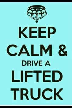 Keep Calm and Drive A Lifted Truck, lalaLoVee lifted DIESEL trucks. If it ain't a diesel, it ain't a truck ❤ Lifted Trucks Quotes, Truck Quotes, Jacked Up Trucks, Lifted Chevy, Big Trucks, Chevy Trucks, Funny Quotes, Truck Memes, Truck Drivers