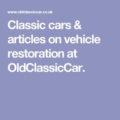 Classic cars & articles on vehicle restoration at OldClassicCar.