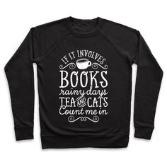 """Books, Rainy Days, Tea, and Cats - This cute design features a tea cup and the phrase """"if it involves books, rainy days, tea, and cats, count me in"""" and is perfect for people who like rainy days, coffee shops, drinking tea, curling up with a good book in bed with your cat, and is ideal for showing the world that you love life's simple pleasures!"""