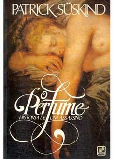 O Perfume -Perfume: The Story of a Murderer. Patrick Süskind