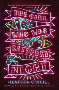 The Girl Who Was Saturday Night: Amazon.co.uk: Heather O'Neill: 9781784290160: Books