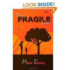 The Fragile Lion: Mark Darley: Amazon.com: Books    I LOVED this book. This is my review I posted: I really enjoyed this book as I flew through the pages. It was suspenseful and kept me interested and wanting to know more. For once I wasnt disappointed in the ending. When I closed the book at the end, not only did I have goosebumps, I felt satisfied. I definitely recommend this book